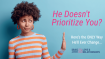 He Doesn't Prioritize You? Here's the ONLY Way He'll Ever Change…