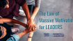 Use the Law of Massive Motivation to Achieve Leadership Greatness