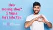 He's moving slow? 5 Signs He's Into You