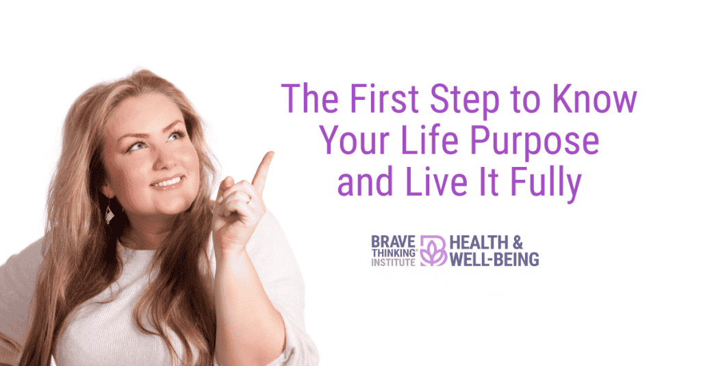 The first step to know your life purpose and live it fully