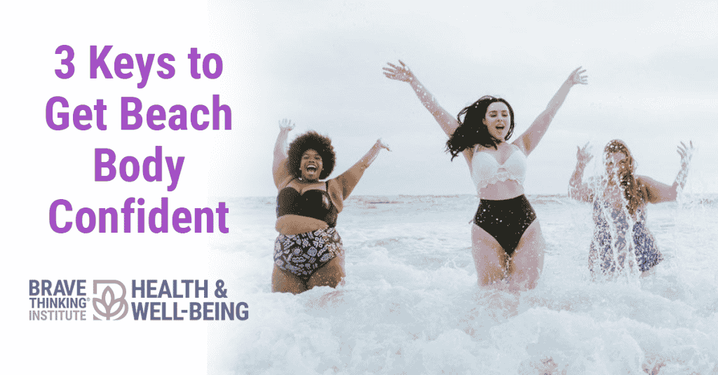3 Keys to get beach body confident - Jennifer Jimenez   Health and Well-being - Brave Thinking Institute